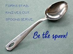 Be the spoon!