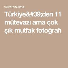 Türkiye'den 11 mütevazı ama çok şık mutfak fotoğrafı