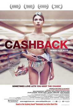 Cashback. Excellent mix of comedy and drama. Loved it!