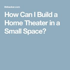 How Can I Build a Home Theater in a Small Space?
