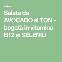 Salata de AVOCADO si TON - bogată în vitamina B12 și SELENIU Avocado, Food And Drink, Cooking, Recipes, Caramel, Vitamin B12, Salads, Kitchen, Sticky Toffee