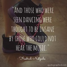 """Quotes about Individuality - """"And those who were seen dancing were thought to be..."""" - Friedrich Nietzsche - Related Topics: Freedom, Music, Imagination"""