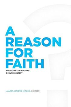 A Reason for Faith: Navigating LDS Doctrine and Church History