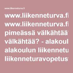 www.liikenneturva.fi Mikä pimeässä välkähtää? - alakoulun liikenneturvaopetusta.