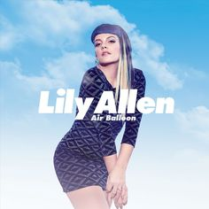 Lily Allen - Air Balloon リリーアレン回帰シングル! 出産後子育ても落ち着いたのかはっちゃけたポップシングル出ました。
