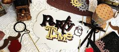 """""""Stopping Time… Forever Thirty Nine"""" Steampunk Birthday Party"""