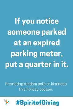 If you notice someone parked at an expired parking meter, put a quarter in it. #spiritofgiving