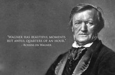 """""""Wagner has beautiful moments, but awful quarters of an hour."""" Gioachino Rossini (on Wagner) Classical Music Quotes, Classical Music Composers, Marquis, Musician Quotes, Best Insults, Music Humor, Famous Last Words, Music Stuff, Music Things"""