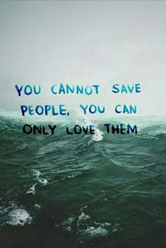 You cannot save people... #Quote #Love
