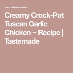 Creamy Crock-Pot Tuscan Garlic Chicken ~ Recipe   Tastemade