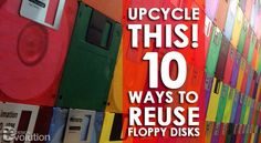 Upcycle This! Floppy disks are vintage technology, but just because they are obsolete doesn't mean we should throw them away! Here are 10 ways to reuse them.