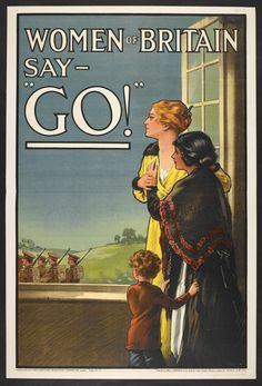 Women of Britain say 'Go!' | War Poster by Edward Kealey | 1915 | British Wartime Propaganda | First World War | Emasculating messages to recruit British men to join the war effort World War I, Sayings, Illustration, Movie Posters, Painting, Art, United Kingdom, Britain, World War One