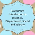 Appropriate for a 7th-9th grade physical science class, this 15 slide PowerPoint covers motion, relative motion, distance vs. displacement, average...
