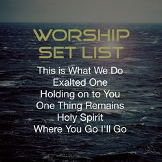 WORSHIP SET LIST TONIGHT This is What We Do Exalted One Holding on to You One Thing Remains Holy Spirit Where You Go I'll Go #TheHelper Series