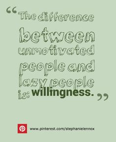 """#Writers: """"The difference between unmotivated people and lazy people is willingness."""" - Stephanie Lennox (#motivation, #writing)"""