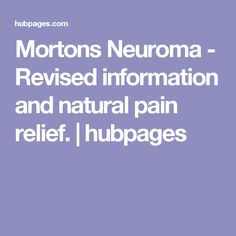 Mortons Neuroma - Revised information and natural pain relief. | hubpages