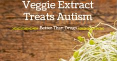 The CDC says there is no treatment for autism, but a 2014 study found that this vegetable extract significantly improved the condition.