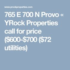 765 E 700 N Provo « YRock Properties  call for price ($600-$700 ($72 utilities)