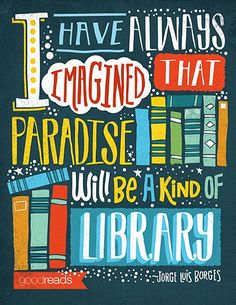 """""""I have always imagined that Paradise will be a kind of library"""" Becca inspires me."""
