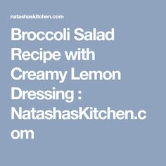 Broccoli Salad Recipe with Creamy Lemon Dressing : NatashasKitchen.com