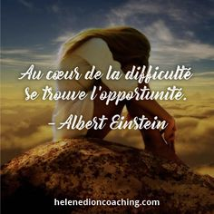 Au coeur de la difficulté se trouve l'opportunité. – Albert Einstein