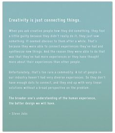 Creativity is just connecting things. - Steve Jobs
