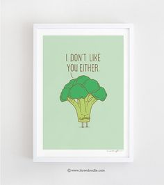 Broccoli don't like you either  art print by ilovedoodle on Etsy
