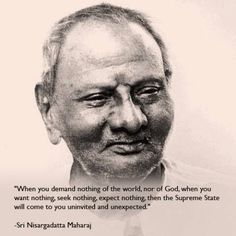 Seek Nothing, Expect Nothing...Nisargadatta Maharaj
