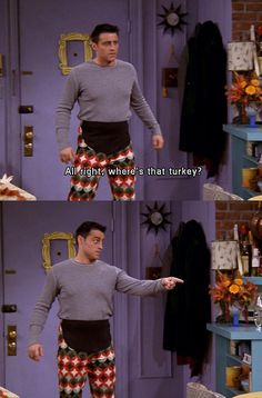 """Joey those are my maternity pants."" ""These are my Thanksgiving pants!"" Everyone should have thanksgiving pants!!!! Should have kept a pair :)"