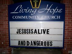 45 Church Signs - Jesus is alive and dangerous.