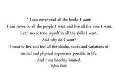 Ah, yes, Sylvia Plath. This quotation of hers sums me up entirely. I've never found another quote that fit me so well!