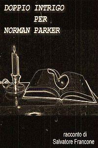 Doppio intrigo per Norman Parker di Edizioni Casa Mia - Libri gratis in PDF