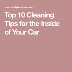 Top 10 Cleaning Tips for the Inside of Your Car
