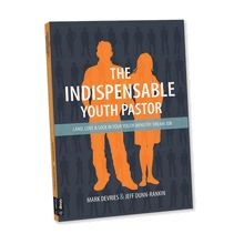 The Indispensable Youth Pastor  LAND, LOVE, AND LOCK IN YOUR YOUTH MINISTRY DREAM JOB