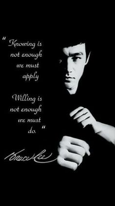 "Kung-Fu Bruce Lee ""Knowing is not enough. We must apply; Willing is not enough. We must do."""