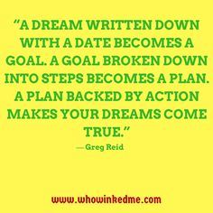 A dream written down with a date becomes a goal. A goal broken down into steps becomes a plan. A plan backed by action makes your dreams come true. ― Greg Reid  #dream #goal #plan #trust #love #life #respect #singles #onlinedating #online #dating #app #datingapp #firstdate #mobiledating #meet #relationship #onlinedaters #datingsites #expect #couples #phonecalls #romantic #woman #marriage #confidence #lifestyle #phone #date #whowinkedme