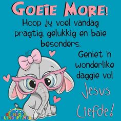 Good Morning Messages, Good Morning Greetings, Good Morning Wishes, Good Morning Quotes, Lekker Dag, Afrikaanse Quotes, Goeie More, Christian Messages, Cute Messages