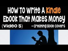 How To Write And Publish Kindle Ebooks That Make Money Part 5 - Create B...