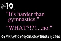 """i was having a rant with a kid in my class who said that baseball is more of a sport than gymnastics so then i said """"Please, if gymnastics were easy, they'd call it baseball!"""" then everyone fell silent it was so funny Gymnastics Problems, Gymnastics Workout, Sport Gymnastics, Olympic Gymnastics, Rhythmic Gymnastics, Gymnastics Stuff, Gymnastics Trampoline, Gymnastics Flexibility, Gymnastics Party"""