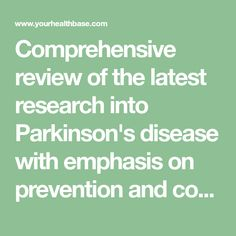 Comprehensive review of the latest research into Parkinson's disease with emphasis on prevention and complementary and alternative treatments.