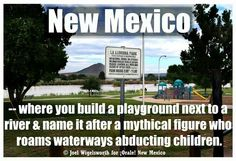 La llorona Park El Cucuy, New Mexico, where you build a playground next to a river and name it after a mythical figure monster creature who roams waterways abducting stealing kidnapping children and is monster under bed when children are sleeping, New Mexico Homes, New Mexico Usa, Mexico Funny, Creepy History, Albuquerque News, Mexico Style, New Mexican, Land Of Enchantment, All Things New