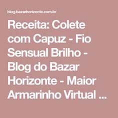 Receita: Colete com Capuz - Fio Sensual Brilho - Blog do Bazar Horizonte - Maior Armarinho Virtual do Brasil