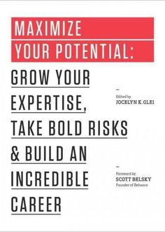 Maximize Your Potential: Grow Your Expertise, Take Bold Risks, and Build an Incredible Career