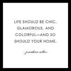 Life should be chic, glamourous, and colourful-and so should your home. #InteriorDesign #HomeDecor #Quote