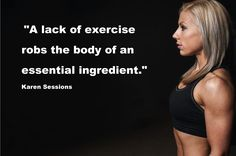 """#MoveRight Quote of the Week May 2, 2016: """"A lack of exercise robs the body of an essential ingredient."""" Karen Sessions"""