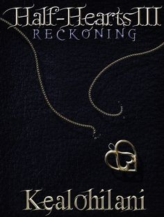 Half-Hearts III: Reckoning, the third book in The Half-Hearts Trilogy, written by authoress, Kealohilani. Cover designed by Kealohilani and artwork done by Steven Squire.