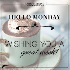 Hello Monday, wishing you a great week monday monday quotes its monday hello monday monday sayings