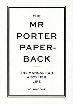 The Mr Porter Paperback: The Manual for a Stylish Life (V...