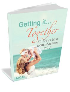 """FREE ebook for moms... JUST in TIME for BACK-to-SCHOOL!  31 Days to a MORE TOGETHER You! Get your FREE copy of 'GETTING IT TOGETHER' today! """"Life is too short to just hope it turns out okay"""" - Julie Sanders"""