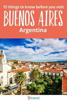 15 things to know before you visit Buenos Aires Argentina. If you are planning a trip to this city in South America, don't leave home before reading this Buenos Aires travel guide. Includes tips on where to stay and eat, things to do, attractions not to miss, and much more! #BuenosAires #Argentina #SouthAmerica #travel #traveltips